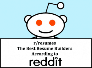 The Best Resume Builders in the Eyes of Redditors Resume Builders