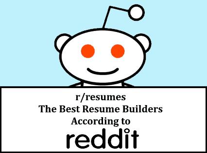 the best resume builders in the eyes of redditors resume builders reviews